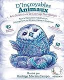 ANTI STRESS Livre De Coloriage Pour Adultes: D'Incroyables Animaux - Pour La Relaxation, Meditation, Soulagement Du Stress, Calme Et Guerison