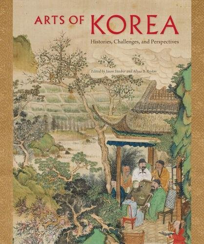 Arts of Korea: Histories, Challenges, and Perspectives (David A. Cofrin Asian Art Manuscript Series)