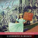 Happily Ever After: The Romance Story in Popular Culture Audiobook by Catherine M. Roach Narrated by Johanna Oosterwyk