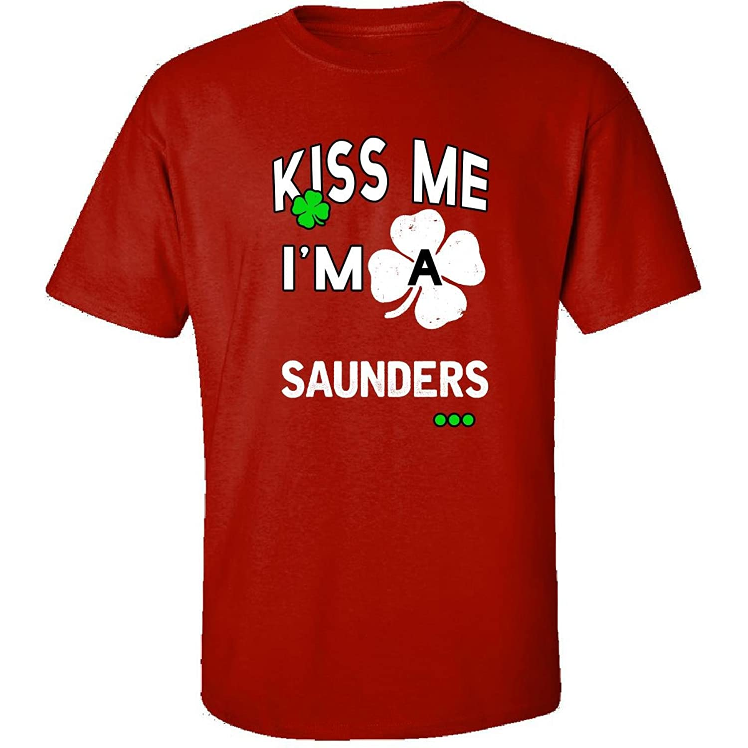 Funny St Patricks Day Irish Kiss Me Im A Saunders - Adult Shirt