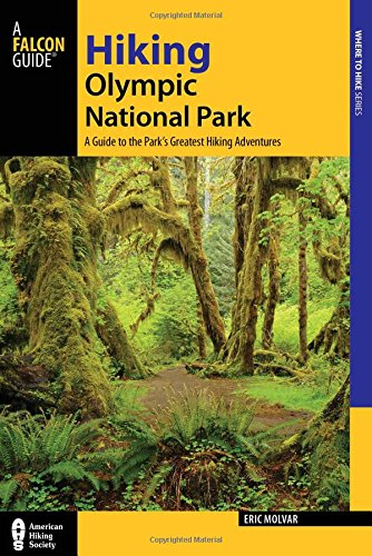 National Park Olympic Peninsula - Hiking Olympic National Park: A Guide to the Park's Greatest Hiking Adventures (Regional Hiking Series)