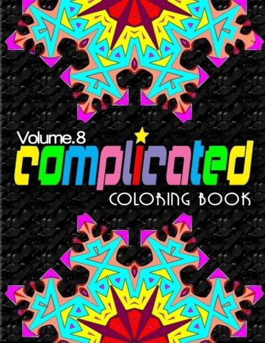 Read Online COMPLICATED COLORING BOOKS - Vol.8: complicated coloring books (Volume 8) pdf