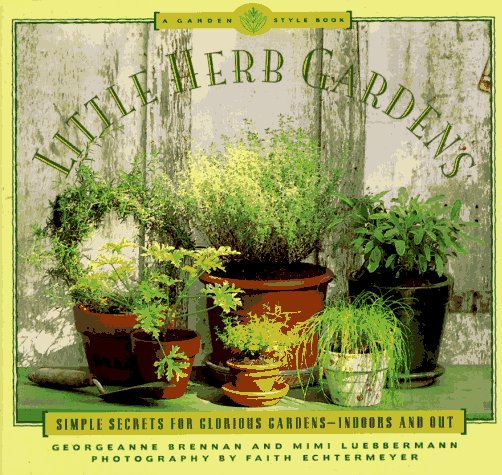 (Little Herb Gardens: Simple Secrets for Glorious Gardens - Indoors and Out (A Garden Style Book))