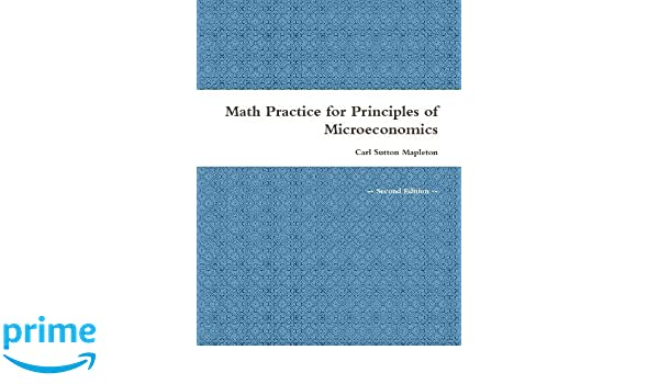 Math practice for principles of microeconomics carl sutton mapleton math practice for principles of microeconomics carl sutton mapleton 9781387158553 amazon books fandeluxe Image collections