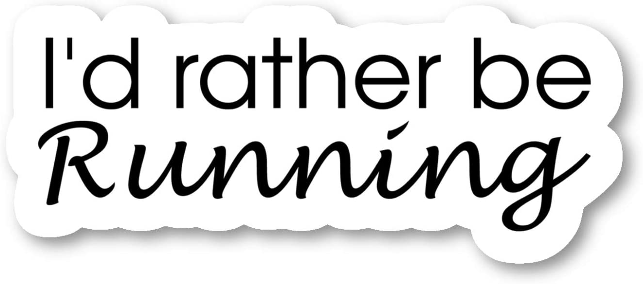 "I'd Rather Be Running Sticker Inspirational Quote Stickers - Laptop Stickers - 2.5"" Vinyl Decal - Laptop, Phone, Tablet Vinyl Decal Sticker S4242"