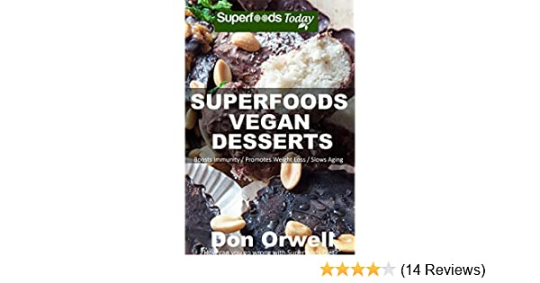 Superfoods Vegan Desserts: Over 30 Vegan Quick & Easy Gluten Free Low Cholesterol Whole Foods Recipes full of Antioxidants & Phytochemicals (Superfoods Today Book 19)