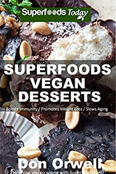 Superfoods Vegan Desserts: Over 30 Vegan Quick & Easy Gluten Free Low Cholesterol Whole Foods Recipes full of Antioxidants & Phytochemicals (Superfoods Today Book 19) by [Orwell, Don]