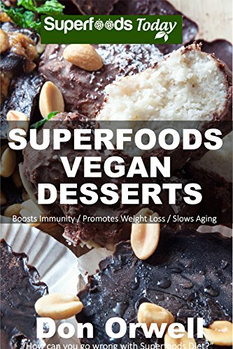 Superfoods Vegan Desserts: Over 30 Vegan Quick & Easy Gluten Free Low Cholesterol Whole Foods Recipes full of Antioxidants & Phytochemicals (Superfoods Today Book 19) by Don Orwell