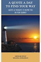 A Quote a Day to Find Your Way: Quotes & Thoughts to Inspire You on Your Journey Kindle Edition