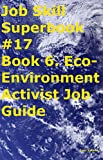 img - for Job Skill Superbook #17 Book 6. Eco-Environment Activist Job Guide book / textbook / text book