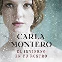 El invierno en tu rostro [The Winter in Your Face] Audiobook by Carla Montero Narrated by Lara Ullod