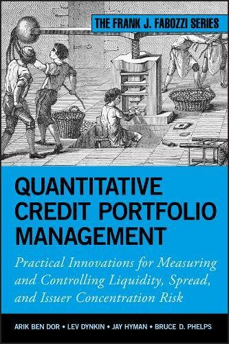 Quantitative Credit Portfolio Management: Practical Innovations for Measuring and Controlling Liquidity, Spread, and Issuer Concentration Risk by Wiley