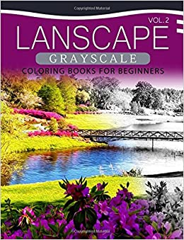 Landscapes Grayscale Coloring Books For Beginners Volume 2 A