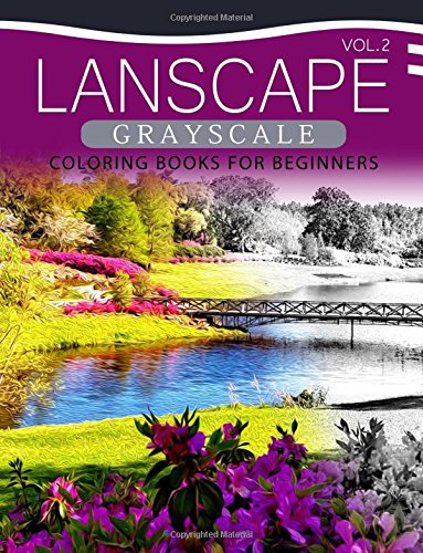 Landscapes GRAYSCALE Coloring Books for Beginners Volume 2: A Grayscale Fantasy Coloring Book: Beginner's Edition