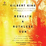 Beneath a Ruthless Sun: A True Story of Violence, Race, and Justice Lost and Found | Gilbert King