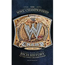 The WWE Championship: A Look Back at the Rich History of the WWE Championship Reprint edition by Sullivan, Kevin (2011) Paperback