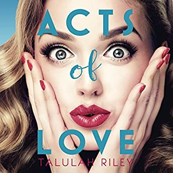 Amazon com: Acts of Love (Audible Audio Edition): Talulah Riley