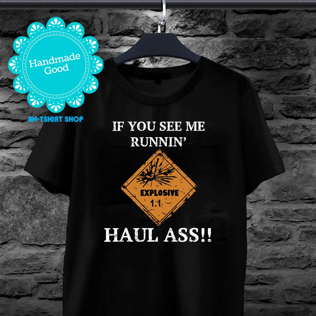 Haul Ass If You See Me Runnin Explosive 1 1 Haul Ass T Shirts For And 3398