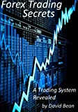 Forex Trading Secrets: A Trading System Revealed