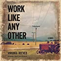 Work Like Any Other: A Novel Audiobook by Virginia Reeves Narrated by Dan John Miller