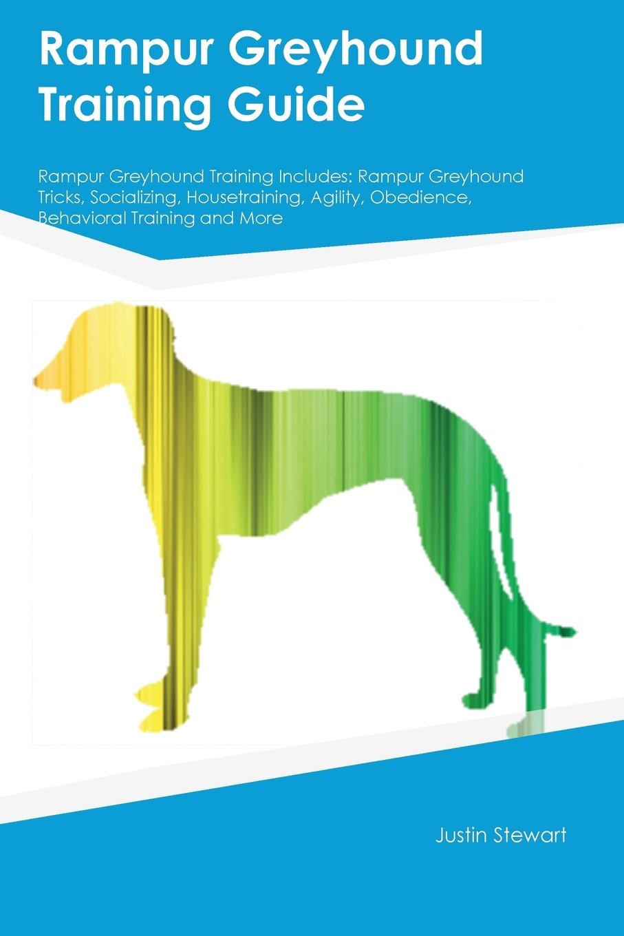 Rampur Greyhound Training Guide Rampur Greyhound Training Includes: Rampur Greyhound Tricks, Socializing, Housetraining, Agility, Obedience, Behavioral Training and More pdf