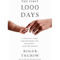The First 1,000 Days: A Crucial Time for Mothers and Children -- And the World
