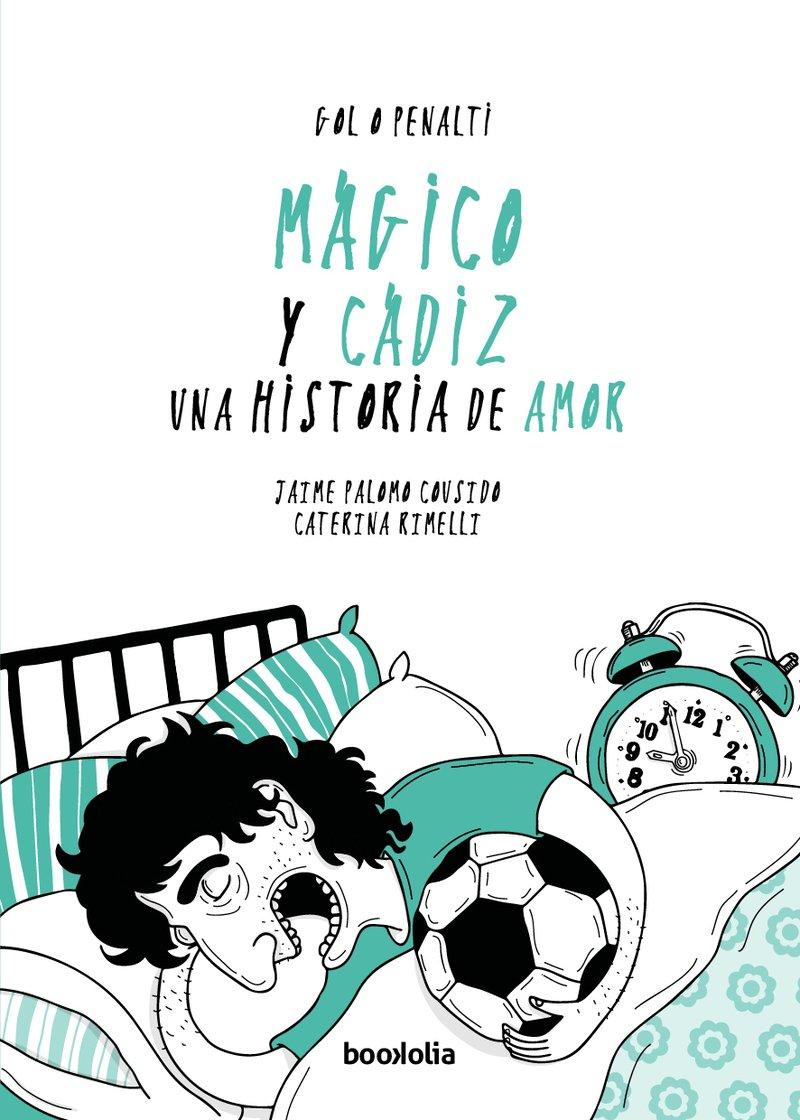 Mágico y Cádiz: una historia de amor (Gol o penalti): Amazon.es: Palomo Cousido, Jaime, Rimelli, Caterina: Libros