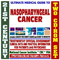 21st Century Ultimate Medical Guide to Nasopharyngeal Cancer- Authoritative, Practical...