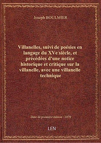 Villanelles, suivi depoésiesenlangage duXVesiècle, etprécédées d'une notice historique etcrit