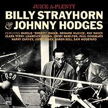 Juice A-Plenty. Billy Strayhorn & Johnny Hodges. Johnny Hodges, Soloist. Billy Strayhorn and Orchestra + Billy Strayhorn!!! Live!!!