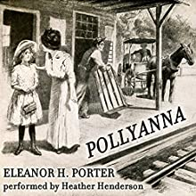 Pollyanna Audiobook by Eleanor H. Porter Narrated by Heather Henderson