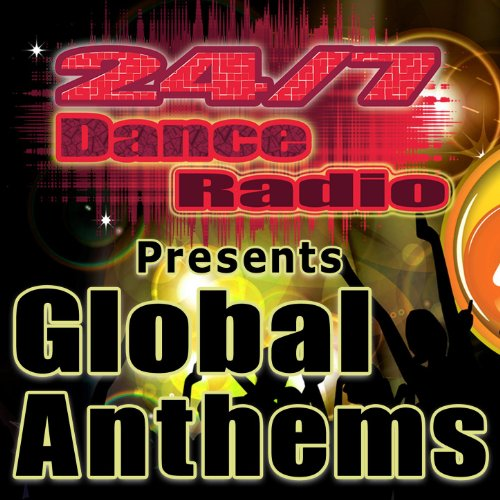 24/7 Dance Radio Presents Global Anthems (Best Of Dance, House, Progressive & Dubstep Club Tracks) (Best Progressive House Tracks)