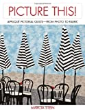PICTURE THIS! APPLIQUE PICTORIAL QUILTS - FROM PHO