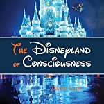 The Disneyland of Consciousness | David Christopher Lane,Andrea Diem-Lane