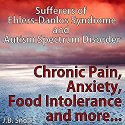 Chronic Pain, Anxiety, Food Intolerance and More: Sufferers of Ehlers-Danlos Syndrome and Autism Spectrum Disorder