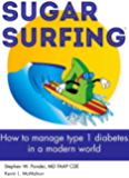 Sugar Surfing: How to manage type 1 diabetes in a modern world (English Edition)