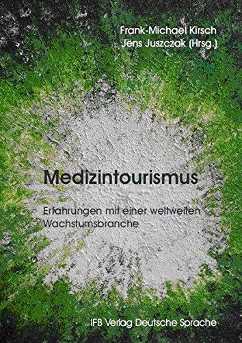Medizintourismus: Erfahrungen mit einer weltweiten Wachstumsbranche Taschenbuch – 1. Januar 2017 Frank-Michael Kirsch Jens Juszczak IFB 3942409631