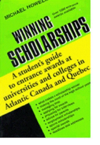 Winning Scholarships: A Student's Guide to Entrance Awards at Universities and Colleges in Atlantic Canada and Quebec