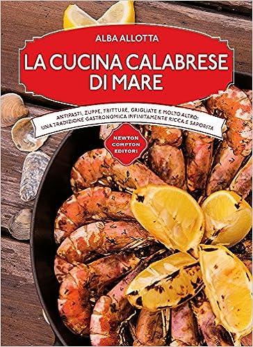 Amazon.it: La cucina calabrese di mare - Alba Allotta - Libri