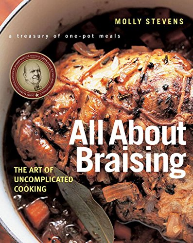 All About Braising: The Art of Uncomplicated Cooking by Molly Stevens