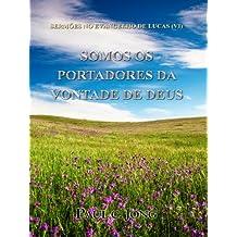 SERMÕES NO EVANGELHO DE LUCAS (VI) - SOMOS OS PORTADORES DA VONTADE DE DEUS (Portuguese Edition)