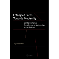 Entangled Paths Towards Modernity: Contextualizing socialism and nationalism in the Balkans (English Edition)