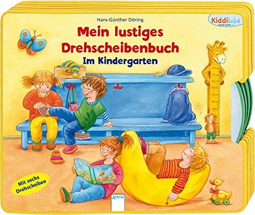 Mein lustiges Drehscheibenbuch - Im Kindergarten (Kiddilight) Pappbilderbuch – 15. August 2009 Hans-Günther Döring Arena 3401094521 Bilderbuch / Pappbilderbuch