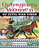 Outrageous Women of Civil War Times, Mary Rodd Furbee, 0471229261