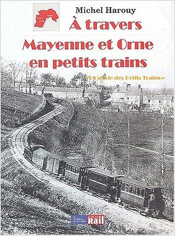 A travers Mayenne et Orne en petits trains pdf, epub