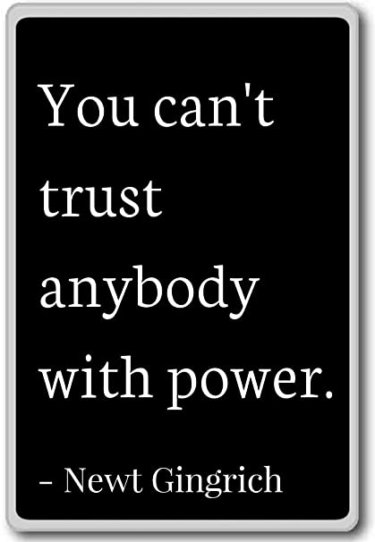 Amazoncom You Cant Trust Anybody With Power Newt Gingrich