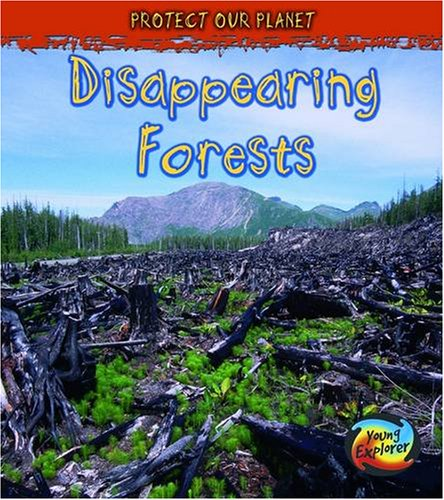 Disappearing Forests (Young Explorer: Protect Our Planet) PDF