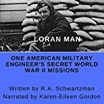 Loran Man: One American Military Engineer's Secret World War II Missions | R. A. Schwartzman