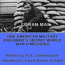 Loran Man: One American Military Engineer's Secret World War II Missions Audiobook by R. A. Schwartzman Narrated by Karen-Eileen Gordon