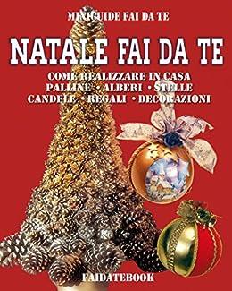 Regali Di Natale Da Fare In Casa.Amazon Com Natale Fai Da Te Come Realizzare In Casa Palline